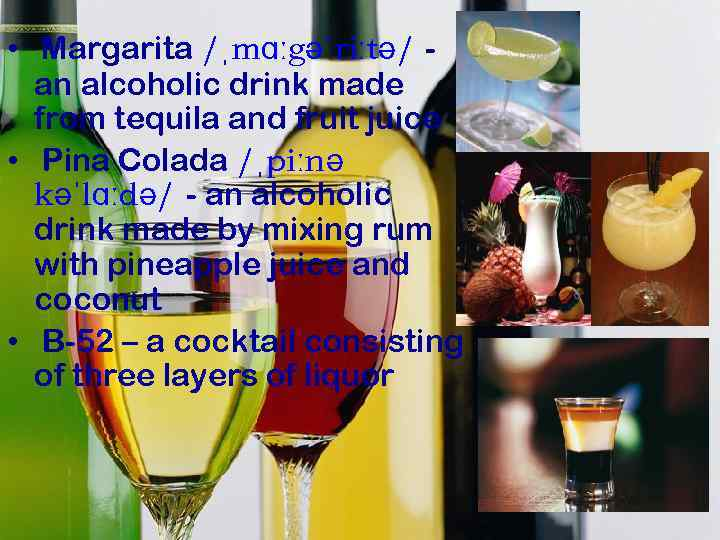 • Margarita /ˌmɑːgəˈriːtə/ an alcoholic drink made from tequila and fruit juice •