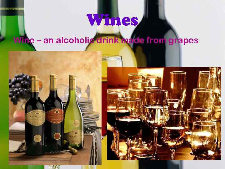 Wines Wine – an alcoholic drink made from grapes