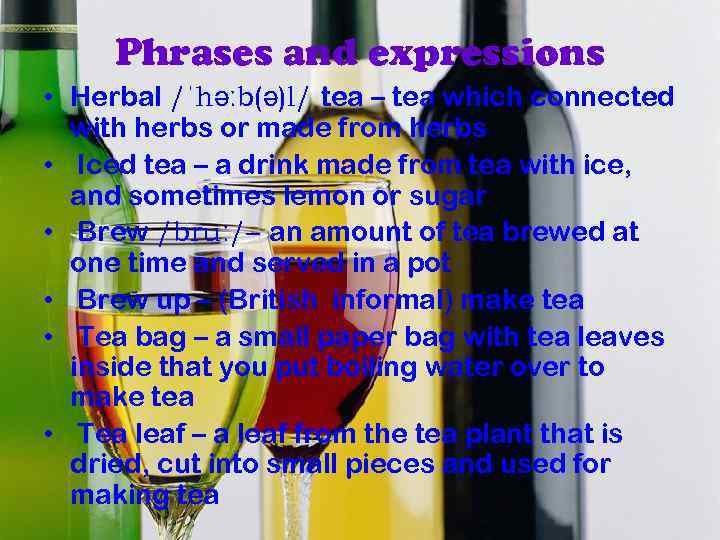 Phrases and expressions • Herbal /ˈhəːb(ə)l/ tea – tea which connected with herbs or