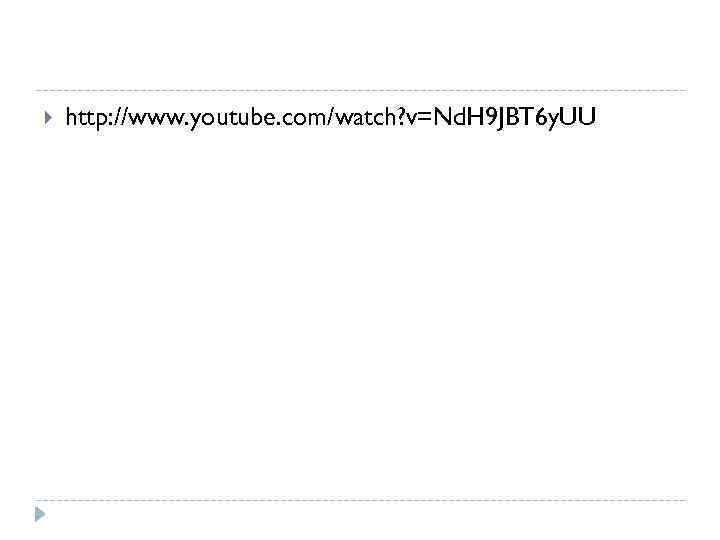 http: //www. youtube. com/watch? v=Nd. H 9 JBT 6 y. UU