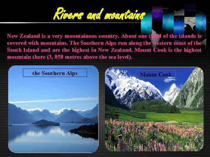 Rivers and mountains New Zealand is a very mountainous country. About one third of