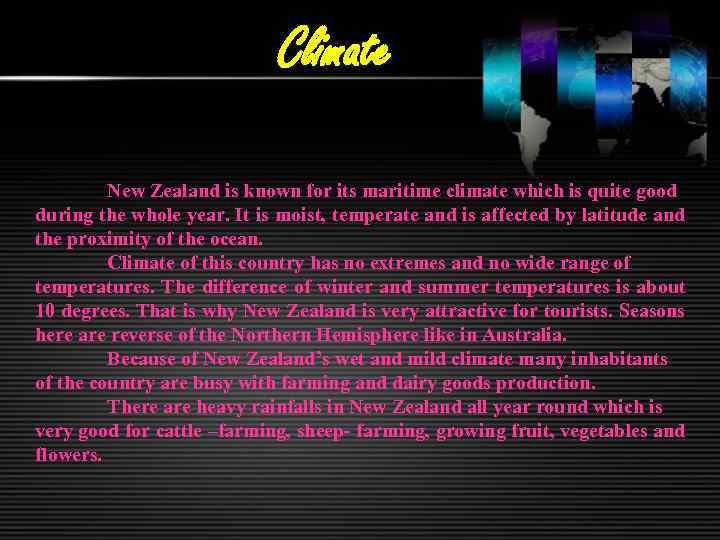Climate New Zealand is known for its maritime climate which is quite good during