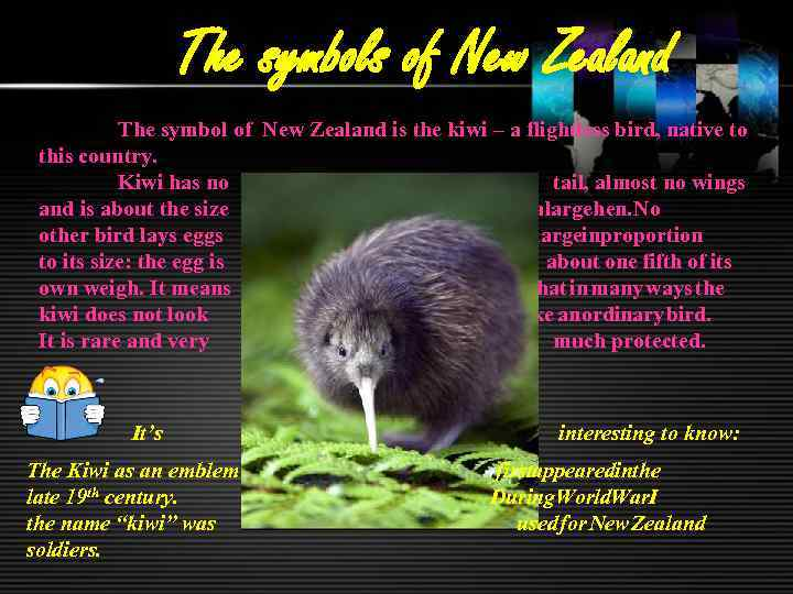 The symbols of New Zealand The symbol of New Zealand is the kiwi –