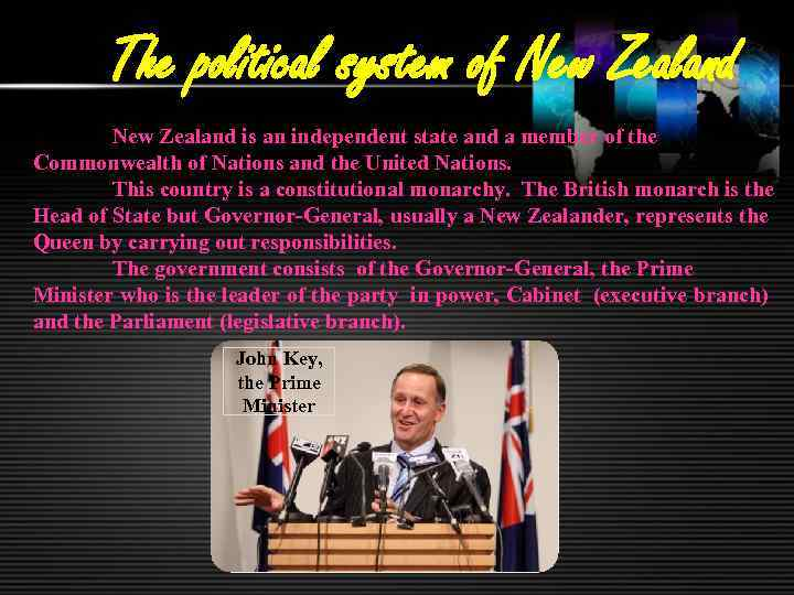 The political system of New Zealand is an independent state and a member of