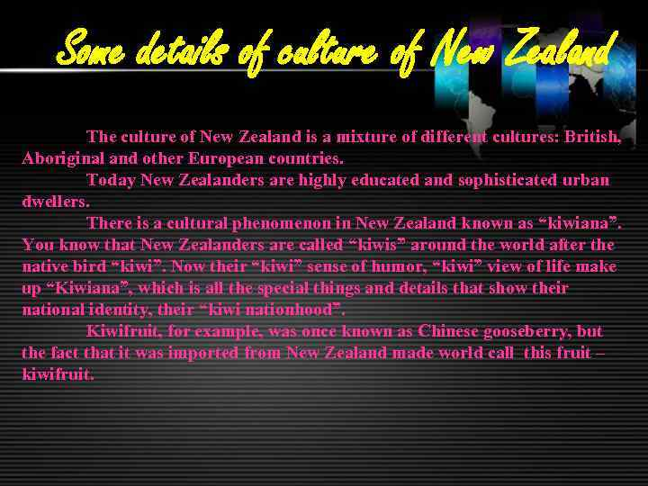 Some details of culture of New Zealand The culture of New Zealand is a