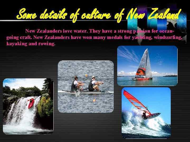 Some details of culture of New Zealanders love water. They have a strong passion