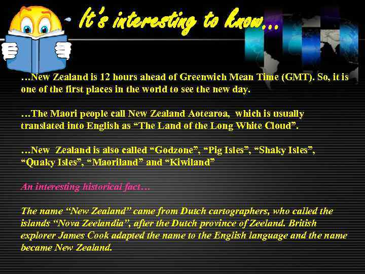 It's interesting to know… …New Zealand is 12 hours ahead of Greenwich Mean Time