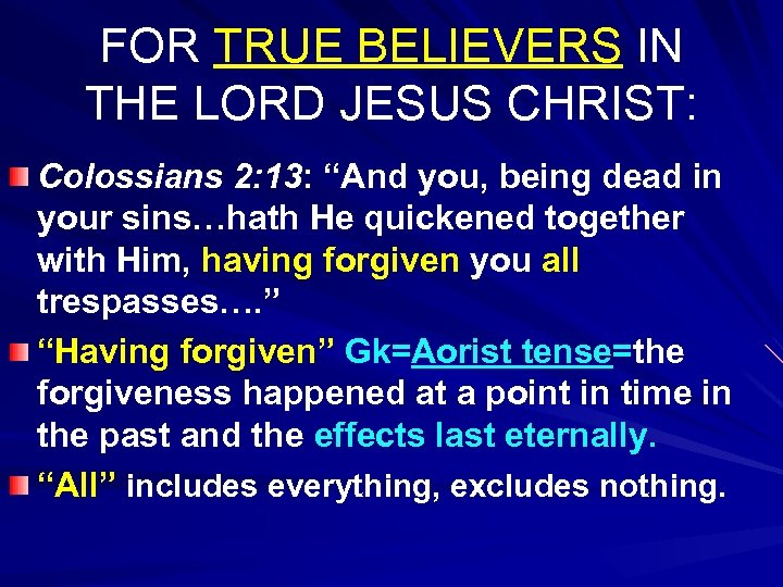 "FOR TRUE BELIEVERS IN THE LORD JESUS CHRIST: Colossians 2: 13: ""And you, being"