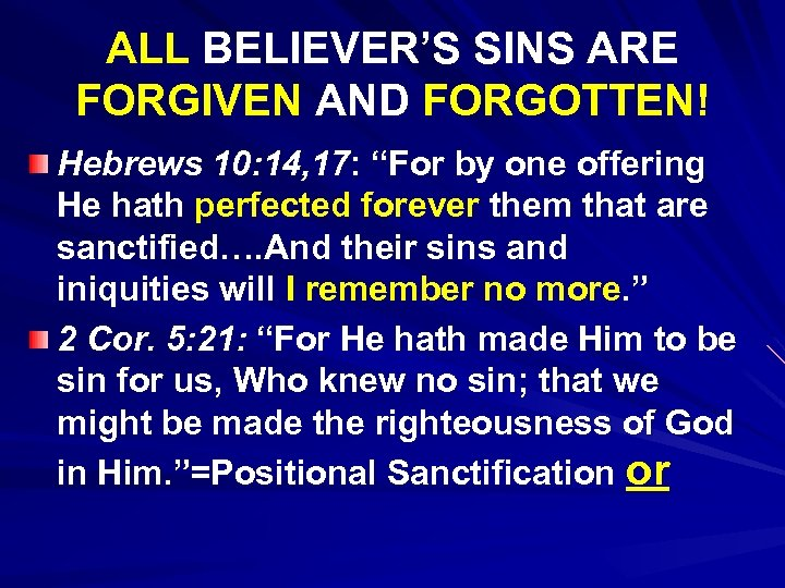 "ALL BELIEVER'S SINS ARE FORGIVEN AND FORGOTTEN! Hebrews 10: 14, 17: ""For by one"