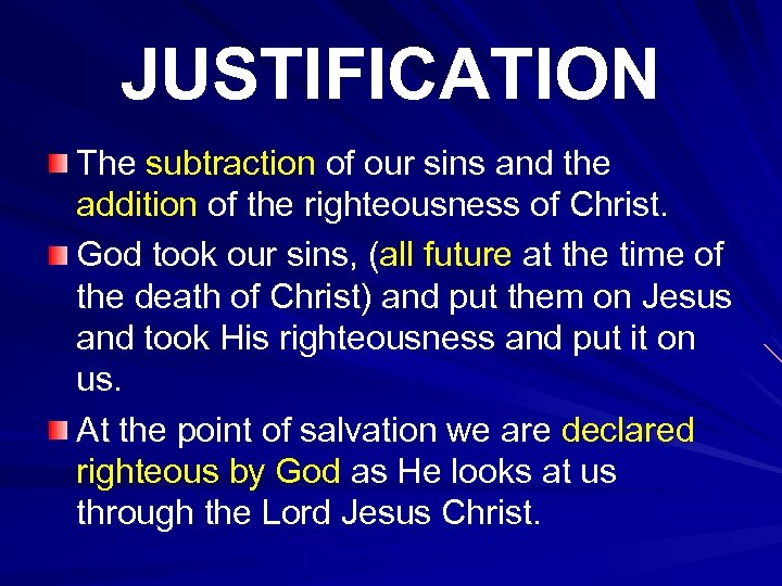 JUSTIFICATION The subtraction of our sins and the addition of the righteousness of Christ.