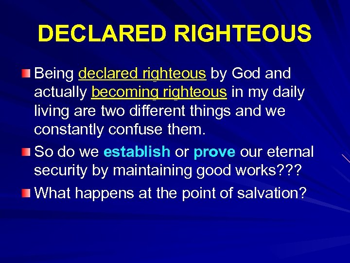 DECLARED RIGHTEOUS Being declared righteous by God and actually becoming righteous in my daily