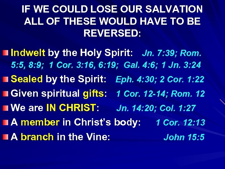 IF WE COULD LOSE OUR SALVATION ALL OF THESE WOULD HAVE TO BE REVERSED: