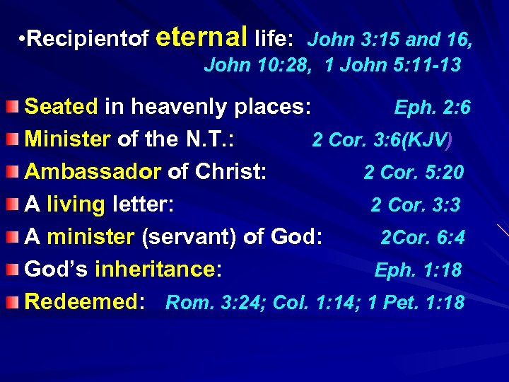 • Recipientof eternal life: John 3: 15 and 16, John 10: 28, 1