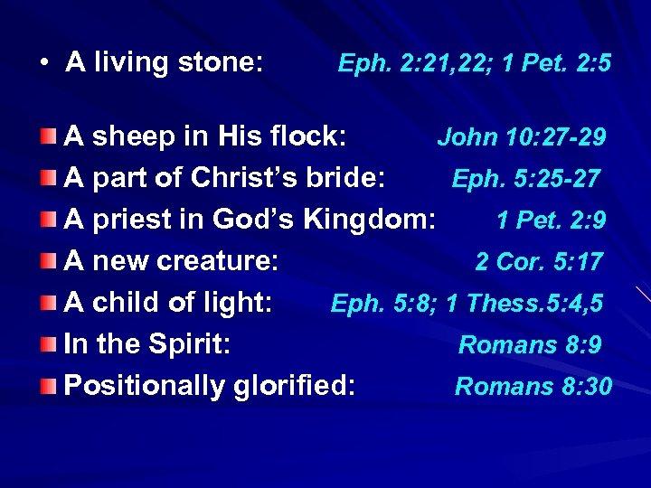 • A living stone: Eph. 2: 21, 22; 1 Pet. 2: 5 A