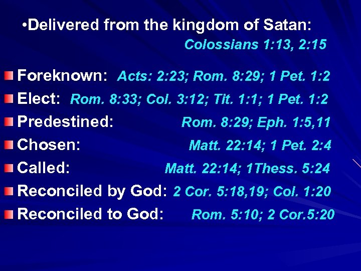 • Delivered from the kingdom of Satan: Colossians 1: 13, 2: 15 Foreknown: