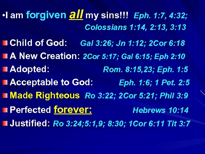 • I am forgiven all my sins!!! Eph. 1: 7, 4: 32; Colossians