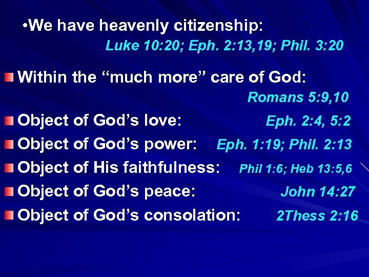 • We have heavenly citizenship: Luke 10: 20; Eph. 2: 13, 19; Phil.