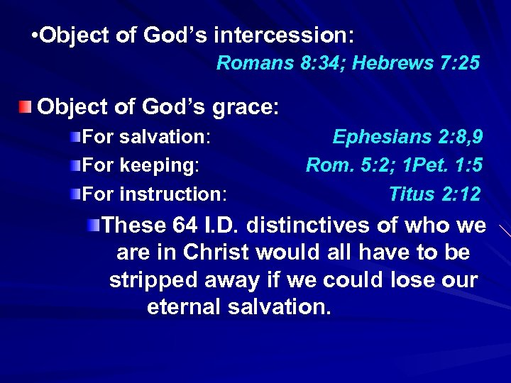 • Object of God's intercession: Romans 8: 34; Hebrews 7: 25 Object of