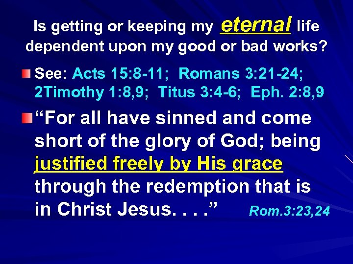 Is getting or keeping my eternal life dependent upon my good or bad works?