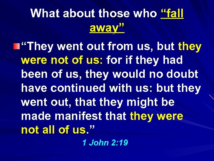 "What about those who ""fall away"" ""They went out from us, but they were"