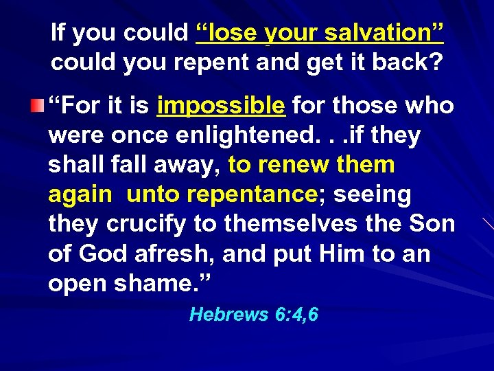 "If you could ""lose your salvation"" could you repent and get it back? ""For"