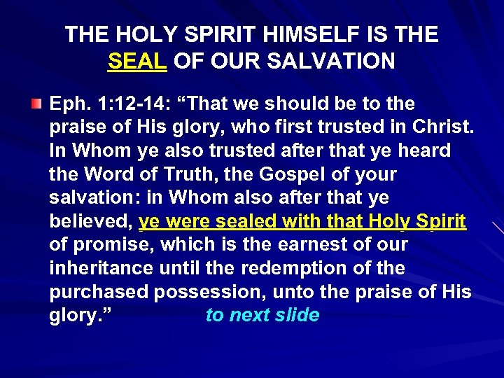 THE HOLY SPIRIT HIMSELF IS THE SEAL OF OUR SALVATION Eph. 1: 12 -14: