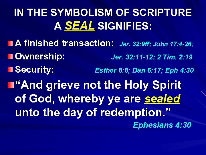 IN THE SYMBOLISM OF SCRIPTURE A SEAL SIGNIFIES: A finished transaction: Jer. 32: 9