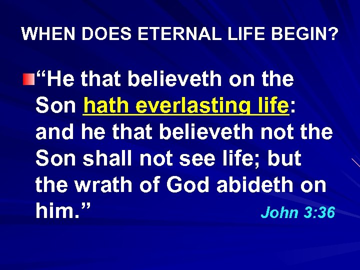 "WHEN DOES ETERNAL LIFE BEGIN? ""He that believeth on the Son hath everlasting life:"