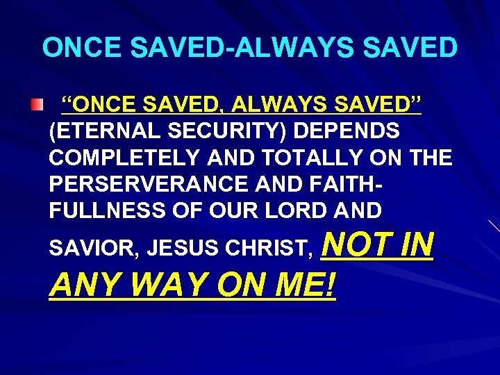 "ONCE SAVED-ALWAYS SAVED ""ONCE SAVED, ALWAYS SAVED"" (ETERNAL SECURITY) DEPENDS COMPLETELY AND TOTALLY ON"