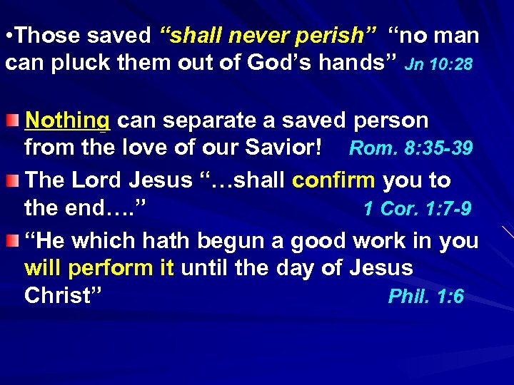 "• Those saved ""shall never perish"" ""no man can pluck them out of"