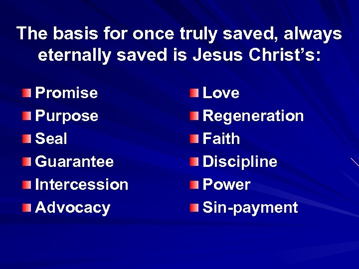 The basis for once truly saved, always eternally saved is Jesus Christ's: Promise Purpose
