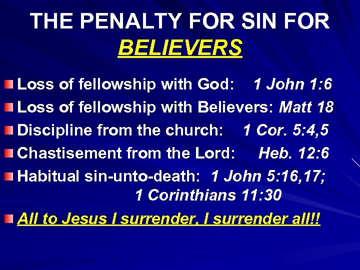 THE PENALTY FOR SIN FOR BELIEVERS Loss of fellowship with God: 1 John 1:
