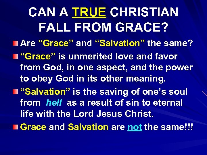 "CAN A TRUE CHRISTIAN FALL FROM GRACE? Are ""Grace"" and ""Salvation"" the same? ""Grace"""