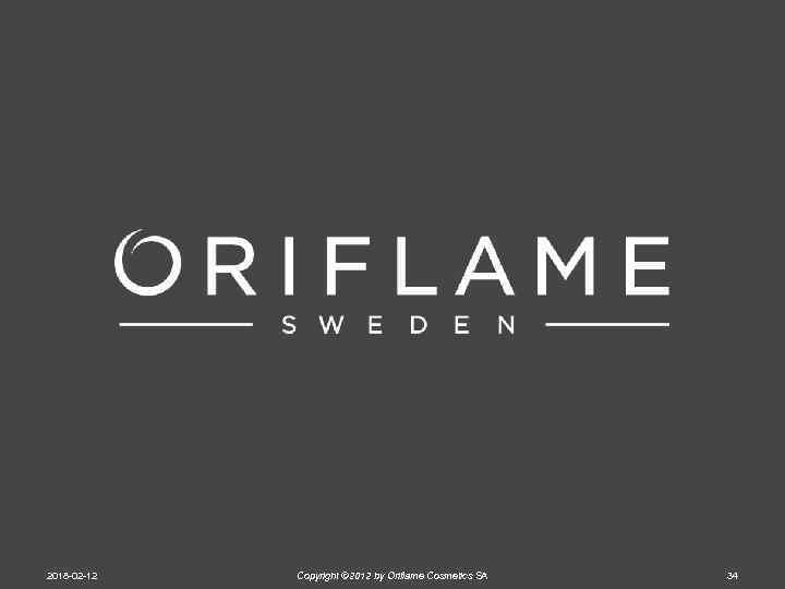 2018 -02 -12 Copyright © 2012 by Oriflame Cosmetics SA 34