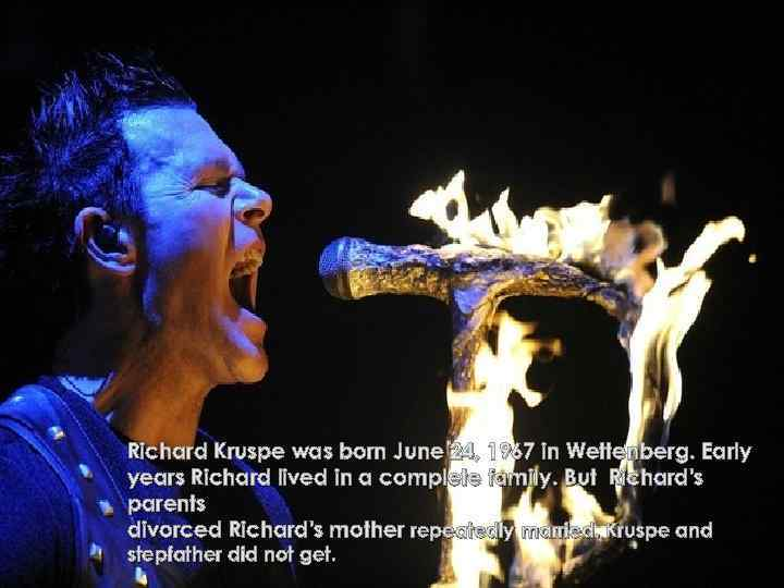 Richard Kruspe was born June 24, 1967 in Wettenberg. Early years Richard lived in