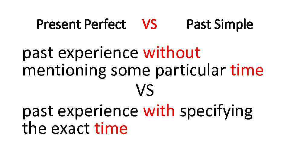 Present Perfect VS Past Simple past experience without mentioning some particular time VS past
