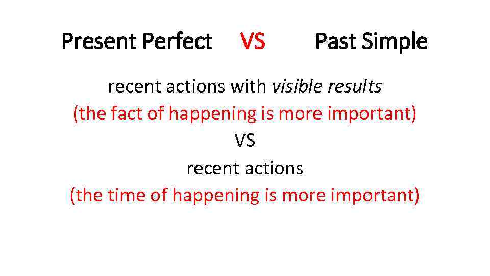 Present Perfect VS Past Simple recent actions with visible results (the fact of happening