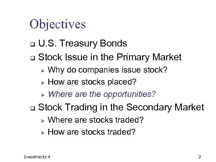 Objectives U. S. Treasury Bonds q Stock Issue in the Primary Market q Ø