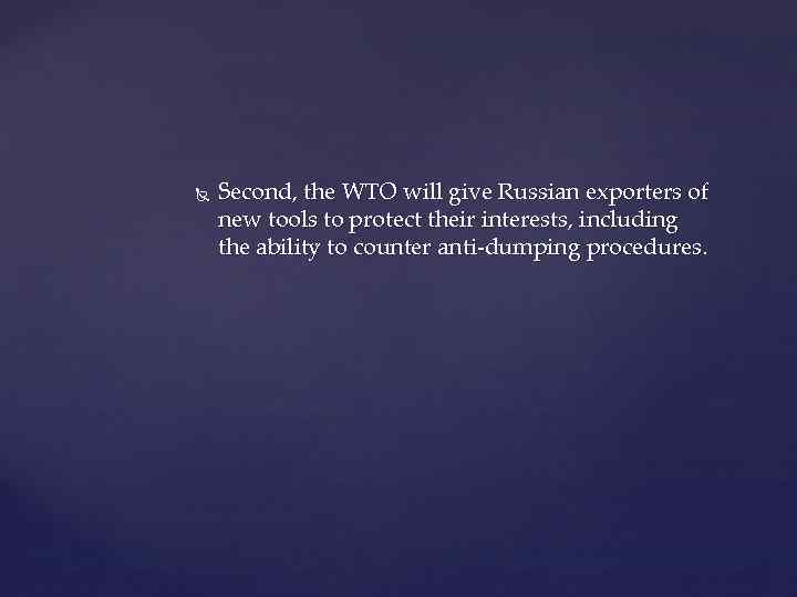 Second, the WTO will give Russian exporters of new tools to protect their
