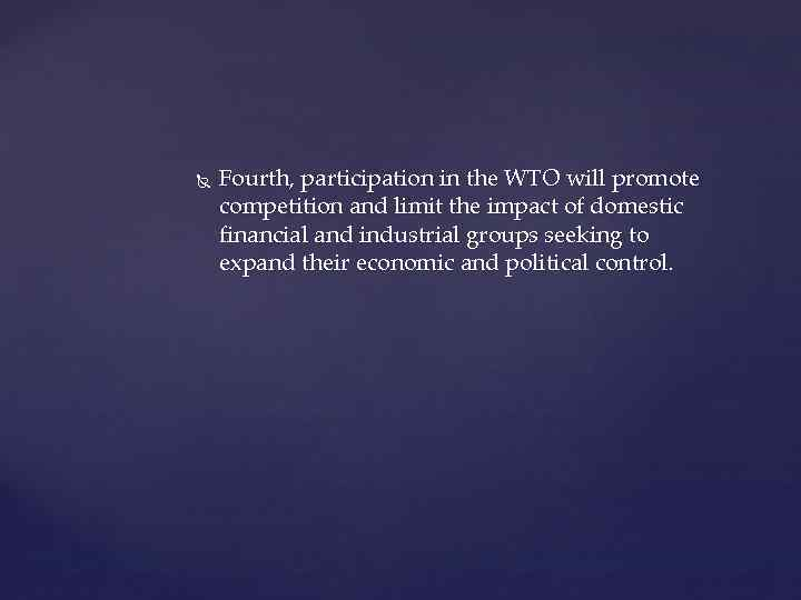 Fourth, participation in the WTO will promote competition and limit the impact of
