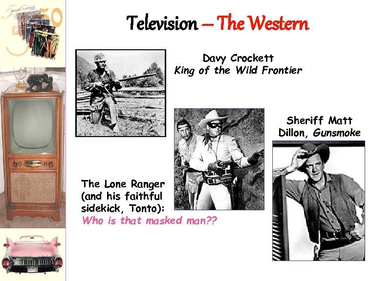 Television – The Western Davy Crockett King of the Wild Frontier Sheriff Matt Dillon,