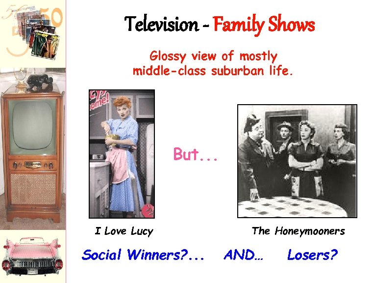 Television - Family Shows Glossy view of mostly middle-class suburban life. But. . .