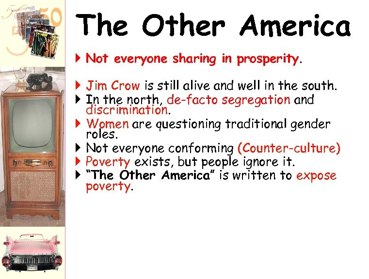 The Other America Not everyone sharing in prosperity. Jim Crow is still alive and
