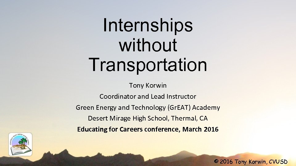Internships without Transportation Tony Korwin Coordinator and Lead Instructor Green Energy and Technology (Gr.