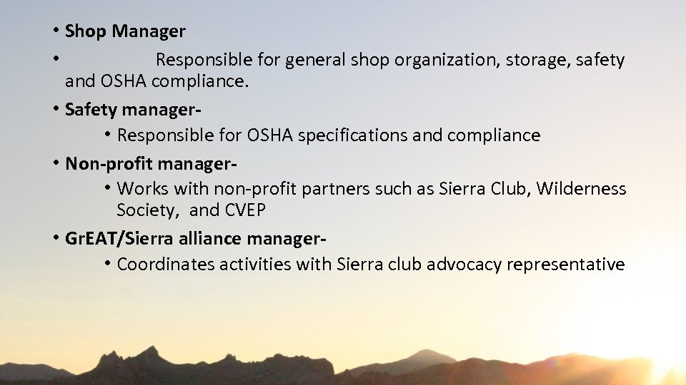 • Shop Manager • Responsible for general shop organization, storage, safety and OSHA