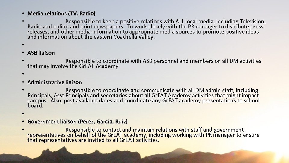 • Media relations (TV, Radio) • Responsible to keep a positive relations with