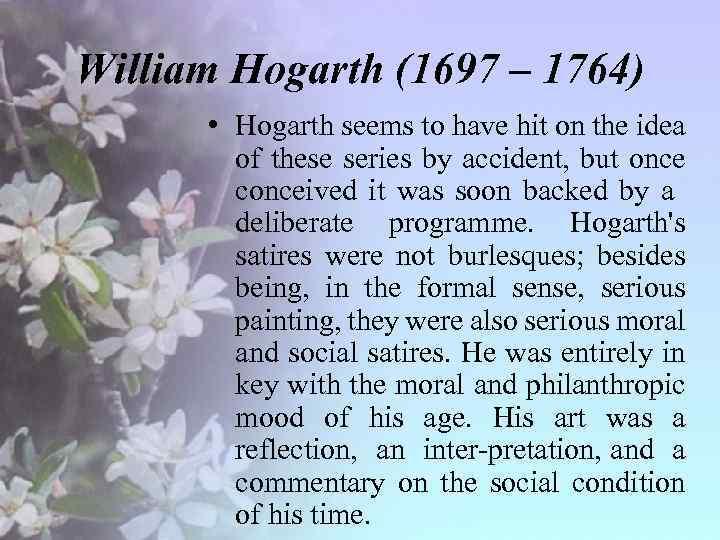 William Hogarth (1697 – 1764) • Hogarth seems to have hit on the idea