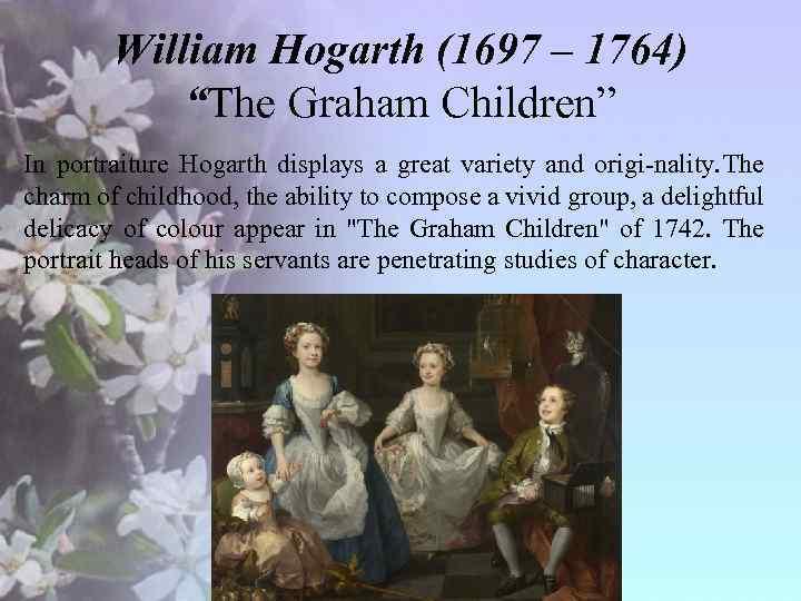"""William Hogarth (1697 – 1764) """"The Graham Children"""" In portraiture Hogarth displays a great"""