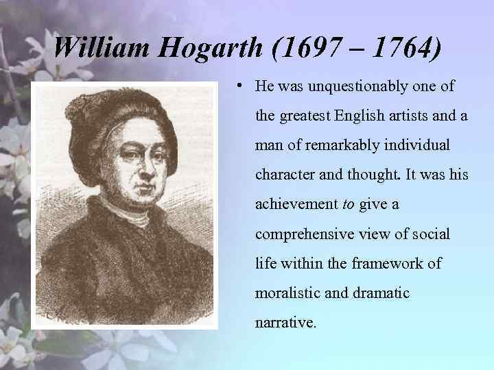 William Hogarth (1697 – 1764) • He was unquestionably one of the greatest English
