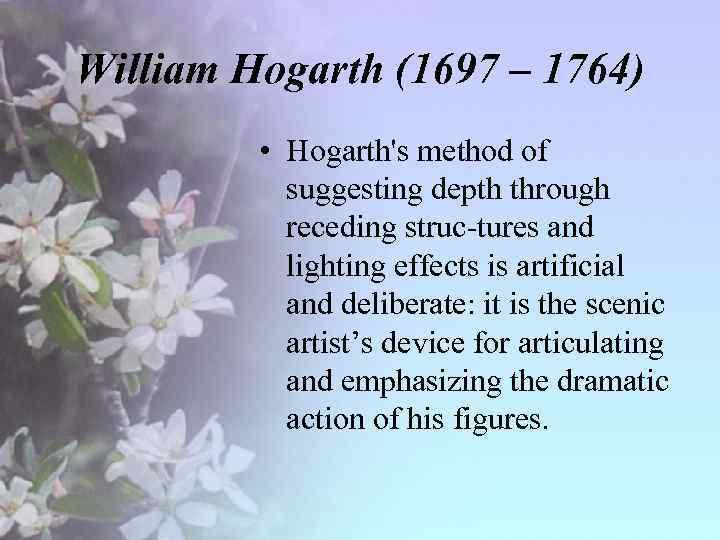 William Hogarth (1697 – 1764) • Hogarth's method of suggesting depth through receding struc